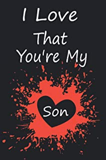 I Love That You`re My son: Valentines Day Journal notebook For Your Lover Prompted Fill In Blank I Love You Book for Son G...