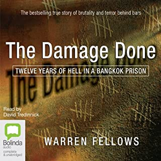 The Damage Done     Twelve Years of Hell in a Bangkok Prison              By:                                                                                                                                 Warren Fellows                               Narrated by:                                                                                                                                 David Tredinnick                      Length: 6 hrs and 16 mins     48 ratings     Overall 4.6