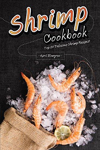 Shrimp Cookbook: Top 25 Delicious Shrimp Recipes! (English Edition)