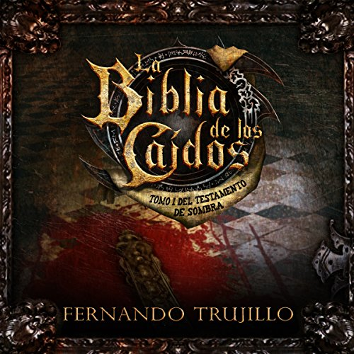 La Biblia de los Caídos: Tomo 1 del Testamento de Sombra [The Bible of the Fallen: Part 1 of the Testament of the Shadow] audiobook cover art