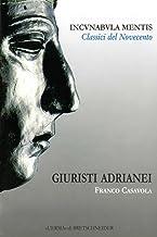Giuristi Adrianei: Incunabula Mentis, Classici del Novecento, 6 (Incvnabvla Mentis) (Italian Edition)