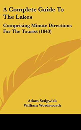 A Complete Guide to the Lakes: Comprising Minute Directions for the Tourist