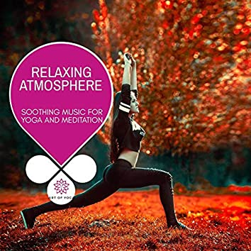 Relaxing Atmosphere - Soothing Music For Yoga And Meditation