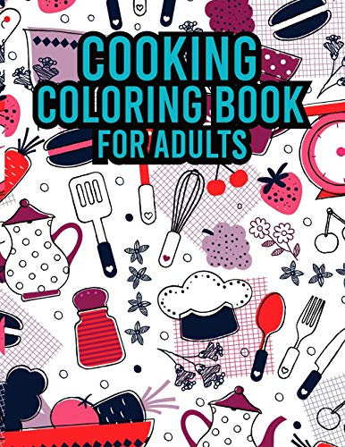 Cooking Coloring Book For Adults: An Easy Coloring Book for Adults ll 30 Simple Recipes to Cook, Eat & Color ll Sweet Treats, Deserts, Pies, Cakes, ... Pages ll Food Coloring Book For Adults