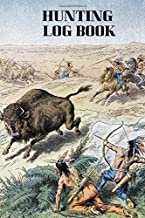 """Hunting Log Book: Essential Journal Notebook, Hunts Record Keeper Logbook for Recording all Hunting activities and events Deer, Wild, Boar, Turkeys, ... 6"""" x 9"""" 120 pages. (Hunting Record Book)"""