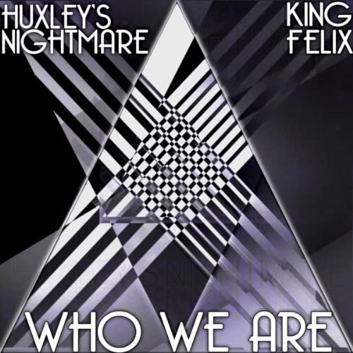 Huxley's Nightmare & King Felix