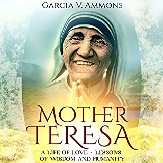 Mother Teresa: A Life of Love - Lessons of Wisdom and Humanity cover art