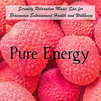 Pure Energy - Serenity Relaxation Music Spa for Brainwave Entrainment Health and Wellbeing