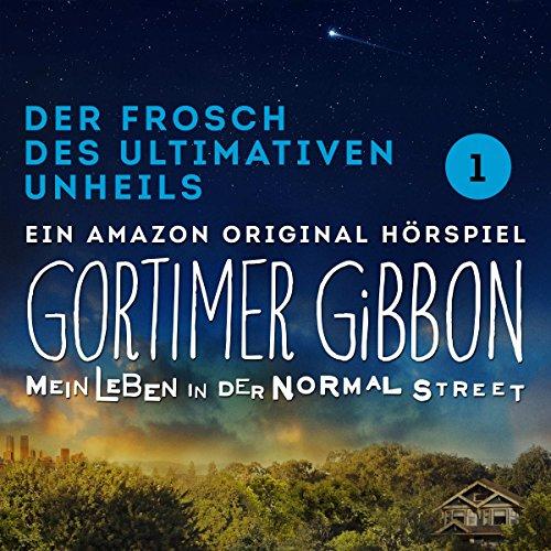 Der Frosch des ultimativen Unheils (Gortimer Gibbon - Mein Leben in der Normal Street 1.1) audiobook cover art