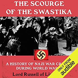 The Scourge of the Swastika     A History of Nazi War Crimes During World War II              By:                                                                                                                                 Lord Russell of Liverpool                               Narrated by:                                                                                                                                 Simon Vance                      Length: 8 hrs and 43 mins     81 ratings     Overall 4.5