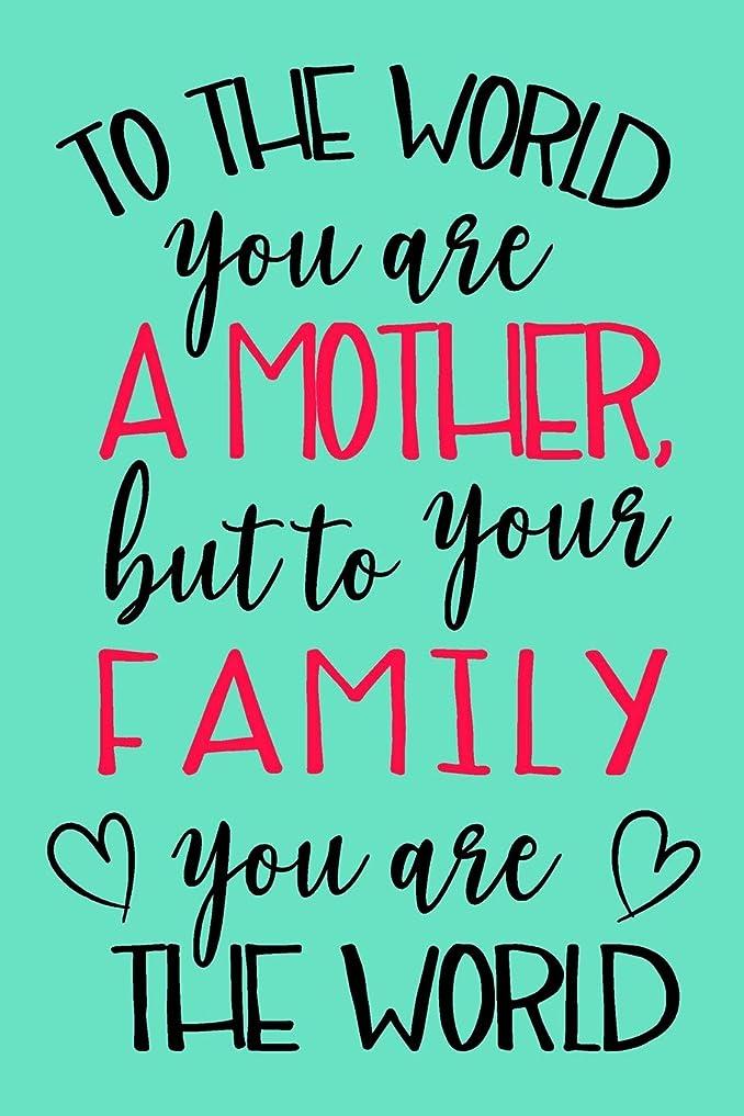 肺拳コットンTo The World You Are A Mother, But To Your Family, You Are The World: Mothers Day Journals