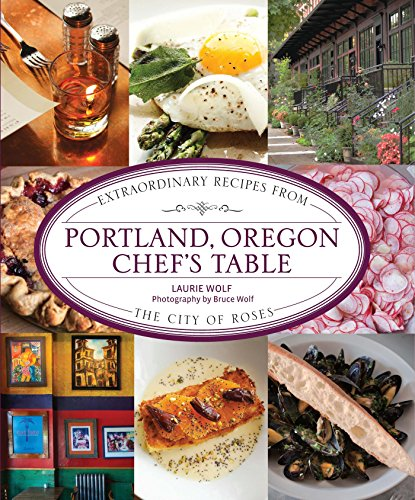 Portland, Oregon Chef's Table: Extraordinary Recipes from the City of Roses (Chess Classics) (English Edition)