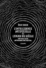 L' Intelligence artificielle ou l'enjeu du siècle - Anatomie d'un antihumanisme radical d'Eric Sadin