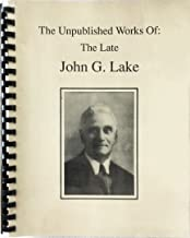 The Unpublished Works of the Late John G. Lake