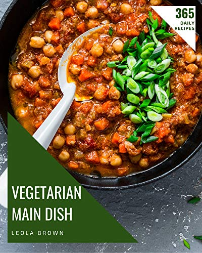 365 Daily Vegetarian Main Dish Recipes: Let's Get Started with The Best Vegetarian Main Dish Cookbook! (English Edition)
