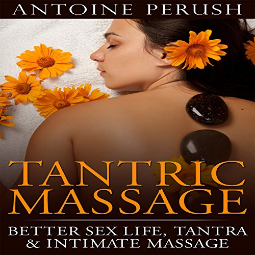Tantric Massage: Better Sex Life, Tantra & Intimate Massage audiobook cover art