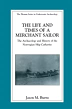The Life and Times of a Merchant Sailor: The Archaeology and History of the Norwegian Ship Catharine (The Springer Series in Underwater Archaeology)