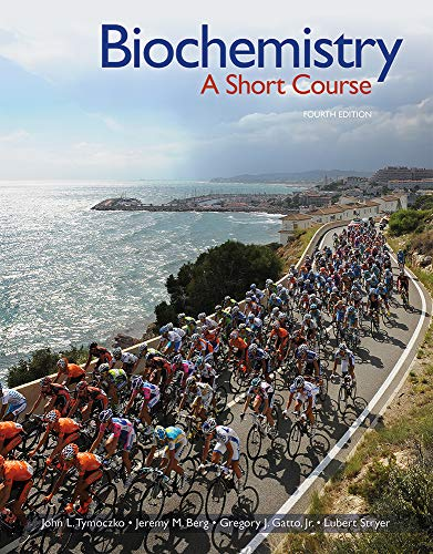 Compare Textbook Prices for Biochemistry: A Short Course Fourth Edition ISBN 9781319114633 by Tymoczko, John L.,Berg, Jeremy M.,Gatto  Jr., Gregory J.,Stryer, Lubert