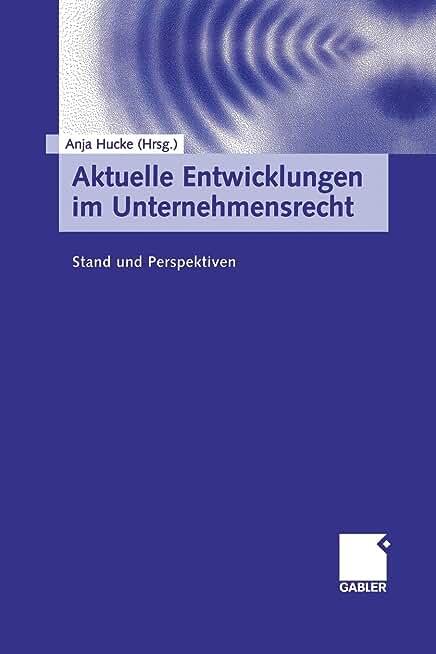 Aktuelle Entwicklungen Im Unternehmensrecht: Stand Und Perspektiven
