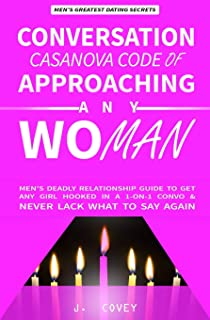 Conversation Casanova Code of Approaching Any Woman: Men's Deadly Relationship Guide to Get Any Girl Hooked in a 1-On-1 Convo & Never Lack What to Say Again (The Real Alpha Male Dating Secrets)