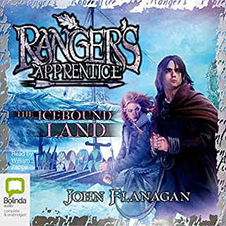 The Icebound Land     Ranger's Apprentice, Book 3              By:                                                                                                                                 John Flanagan                               Narrated by:                                                                                                                                 William Zappa                      Length: 7 hrs and 42 mins     94 ratings     Overall 4.8