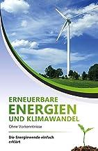 Erneuerbare Energien und Klimawandel ohne Vorkenntnisse - die Energiewende einfach erklärt (German Edition)