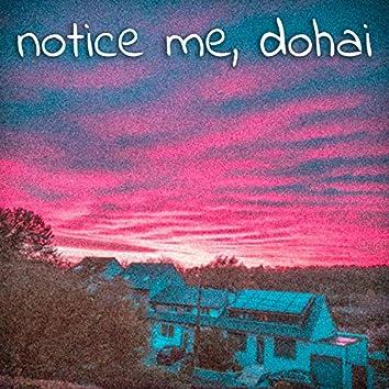 Notice Me, Dohai