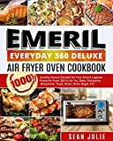 Emeril Everyday 360 Deluxe Air Fryer Oven Cookbook: 1000 Healthy Savory Recipes for Your Emeril Lagasse Power Air Fryer 360 to Air Fry, Bake, Rotisserie, Dehydrate, Toast, Roast, Broil, Bagel, ETC