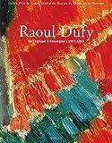 Raoul Dufy - De l'Estaque à Forcalquier 1909-1953