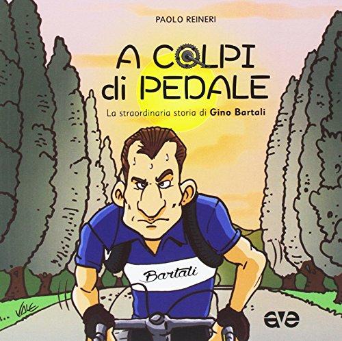 A colpi di pedale. La straordinaria storia di Gino Bartali