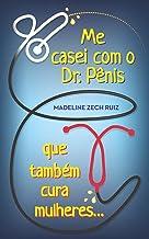 Me casei com O Dr. Pênis que Também cura mulheres: I Married A Penis Doctor Who Fixes Women Too (Portuguese Edition)