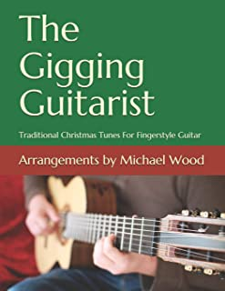 The Gigging Guitarist: Traditional Christmas Tunes For Fingerstyle Guitar (Volume 2)