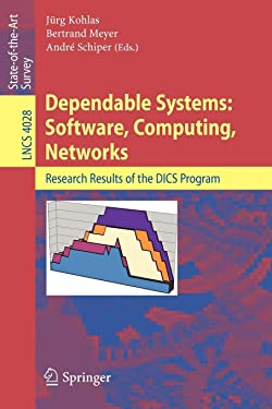 Dependable Systems: Software, Computing, Networks: Research Results of the DICS Program (Lecture Notes in Computer Science (4028))