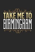 Take Me To Birmingham: Birmingham Notebook | Birmingham Vacation Journal | 110 White Blank Pages | 6 x 9 | Birmingham Notizbuch | ca. A 5 | Handlettering | Diary