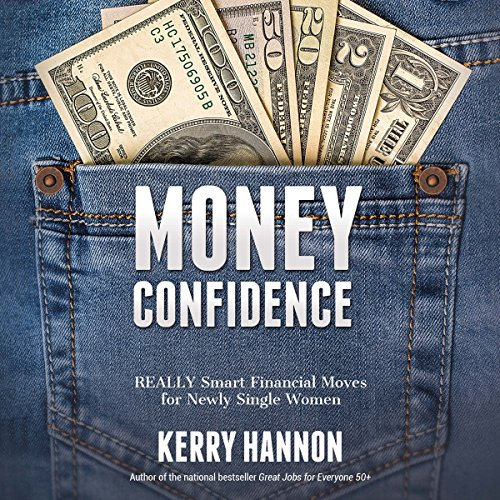 Money Confidence     Really Smart Financial Moves for Newly Single Women              By:                                                                                                                                 Kerry Hannon                               Narrated by:                                                                                                                                 Kerry Hannon                      Length: 4 hrs and 55 mins     Not rated yet     Overall 0.0