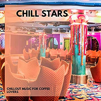 Chill Stars - Chillout Music For Coffee Lovers