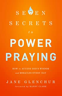 7 Secrets to Power Praying: How to Access God's Wisdom and Miracles Every Day