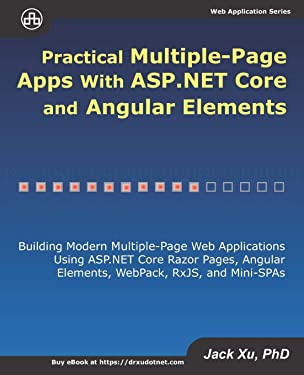 Practical Multiple-Page Apps with ASP.NET Core and Angular Elements: Building Modern Multiple-Page Web Applications using ASP.NET Core Razor Pages, Angular Elements, WebPack, RxJS, and Mini-SPAs