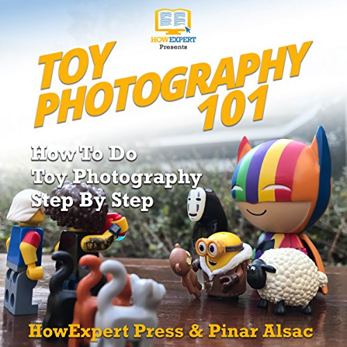 Toy Photography 101: How To Do Toy Photography Step By Step audiobook cover art