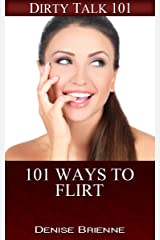 101 Ways To Flirt: Flirt Anyplace, Anytime & With Anyone (Dirty Talk 101 Series Book 12) Kindle Edition