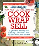 Cook Wrap Sell: A guide to starting and running a successful food business from your kitchen by Bruce McMichael (7-Sep-2012) Paperback