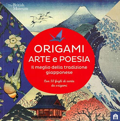Origami. Arte e poesia. Il meglio della tradizione giapponese. Ediz. a colori
