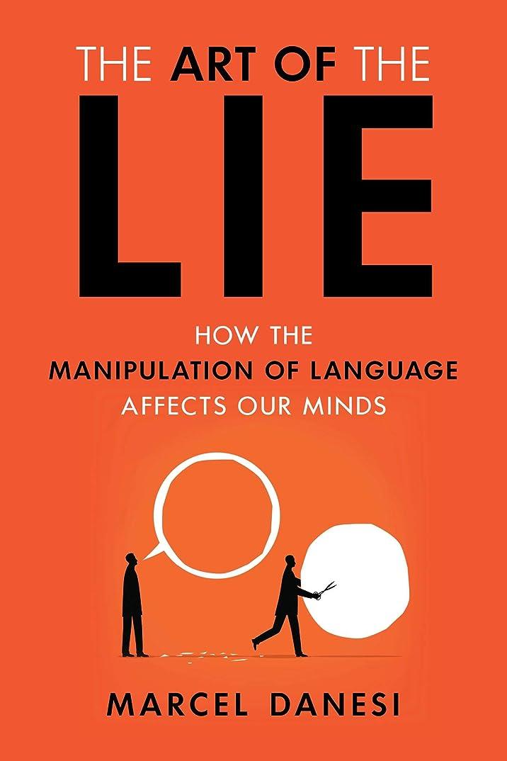 すでに確執持つThe Art of the Lie: How the Manipulation of Language Affects Our Minds (English Edition)