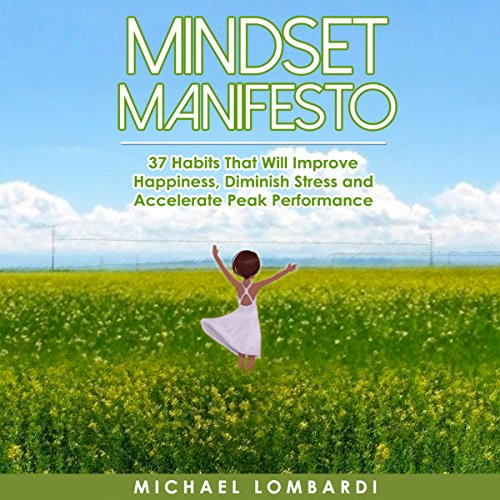 Mindset Manifesto: 37 Habits That Will Improve Happiness, Diminish Stress and Accelerate Peak Performance audiobook cover art