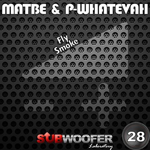 Matbe & P-Whatevah
