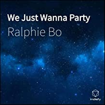 We Just Wanna Party [Explicit]