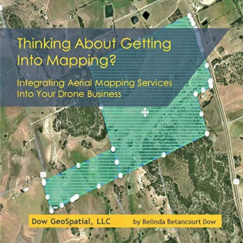 Thinking About Getting Into Mapping?: Integrating Aerial Mapping Services Into Your Drone Business