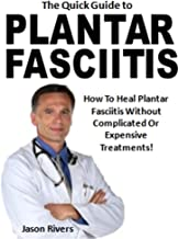 The Quick Guide to Plantar Fasciitis: How To Heal Plantar Fasciitis Without Complicated Or Expensive Treatments! (English Edition)