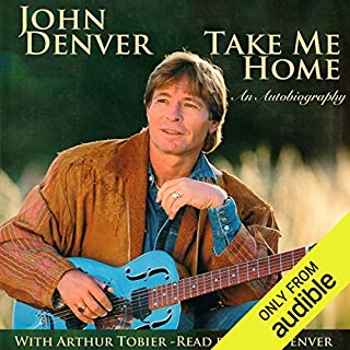 Take Me Home     An Autobiography              By:                                                                                                                                 John Denver                               Narrated by:                                                                                                                                 John Denver                      Length: 3 hrs and 5 mins     6 ratings     Overall 4.5