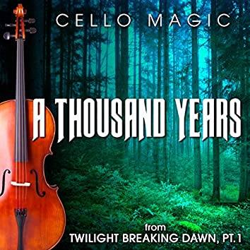 """A Thousand Years (From """"The Twilight Saga - Breaking Dawn, Pt. 1"""") [Cello Version]"""